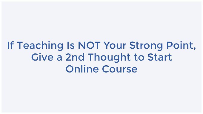 Online course not for you if teaching is not your strong point
